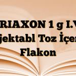 TRIAXON 1 g I.V. Enjektabl Toz İçeren Flakon