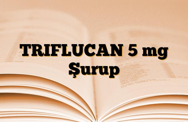 TRIFLUCAN 5 mg Şurup