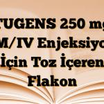 TUGENS 250 mg IM/IV Enjeksiyon İçin Toz İçeren Flakon