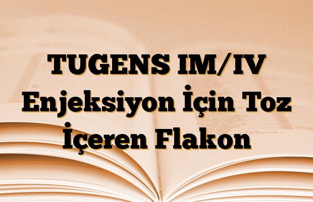 TUGENS IM/IV Enjeksiyon İçin Toz İçeren Flakon