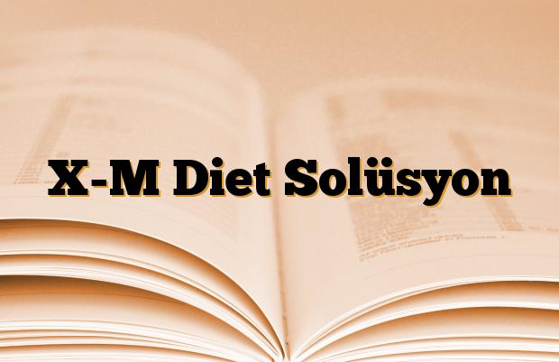 X-M Diet Solüsyon