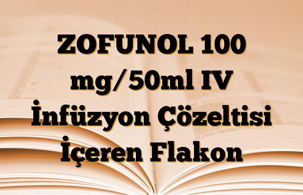 ZOFUNOL 100 mg/50ml IV İnfüzyon Çözeltisi İçeren Flakon