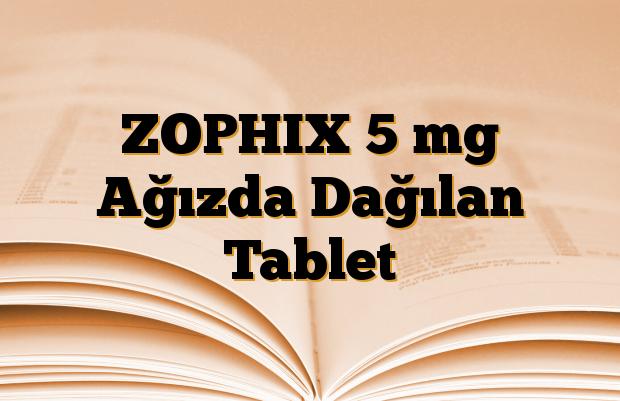 ZOPHIX 5 mg Ağızda Dağılan Tablet