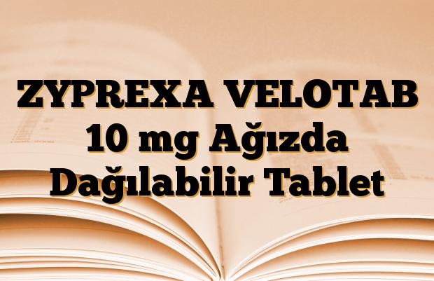 ZYPREXA VELOTAB 10 mg Ağızda Dağılabilir Tablet