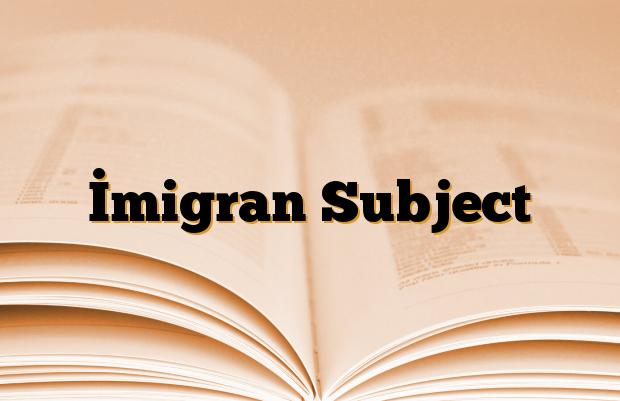 İmigran Subject