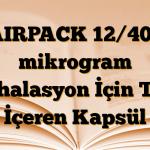 AIRPACK 12/400 mikrogram İnhalasyon İçin Toz İçeren Kapsül