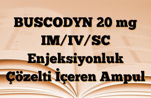 BUSCODYN 20 mg IM/IV/SC Enjeksiyonluk Çözelti İçeren Ampul