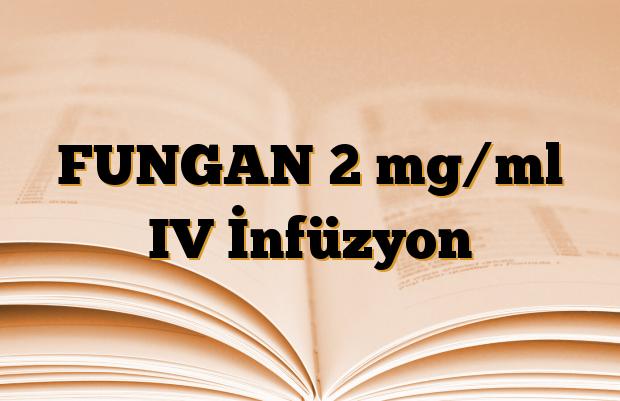 FUNGAN 2 mg/ml IV İnfüzyon