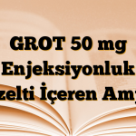 GROT 50 mg Enjeksiyonluk Çözelti İçeren Ampul