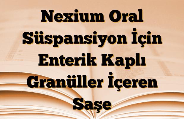 Nexium Oral Süspansiyon İçin Enterik Kaplı Granüller İçeren Saşe