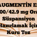 AUGMENTİN ES 600/42.9 mg Oral Süspansiyon Hazırlamak İçin Kuru Toz