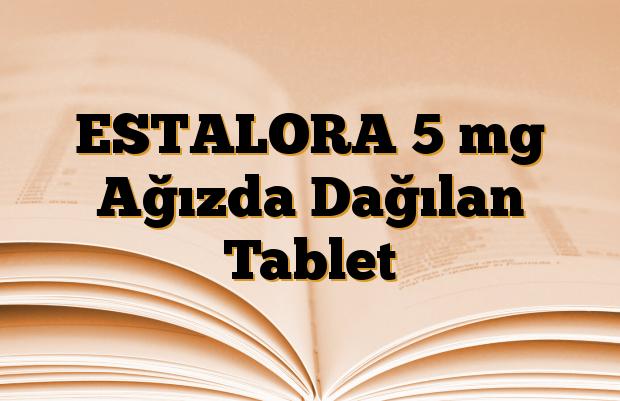 ESTALORA 5 mg Ağızda Dağılan Tablet
