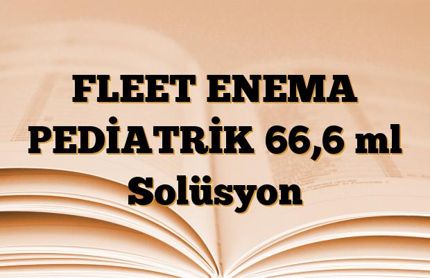 FLEET ENEMA PEDİATRİK 66,6 ml Solüsyon