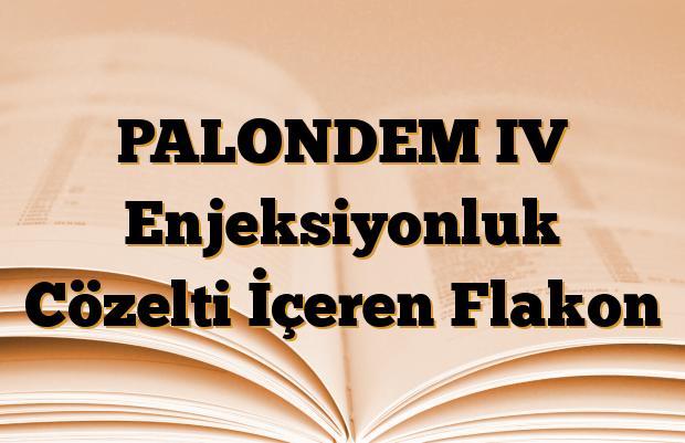 PALONDEM IV Enjeksiyonluk Cözelti İçeren Flakon