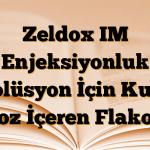 Zeldox IM Enjeksiyonluk Solüsyon İçin Kuru Toz İçeren Flakon