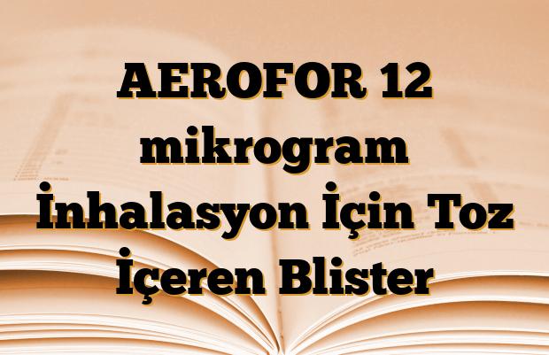 AEROFOR 12 mikrogram İnhalasyon İçin Toz İçeren Blister