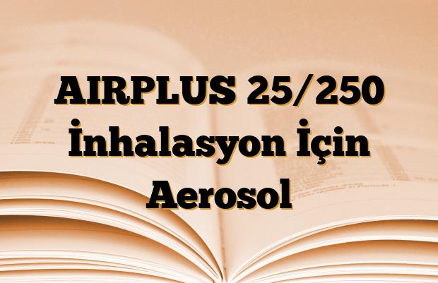 AIRPLUS 25/250 İnhalasyon İçin Aerosol
