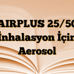 AIRPLUS 25/50 İnhalasyon İçin Aerosol