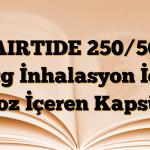 AIRTIDE 250/50 mcg İnhalasyon İçin Toz İçeren Kapsül