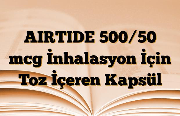 AIRTIDE 500/50 mcg İnhalasyon İçin Toz İçeren Kapsül