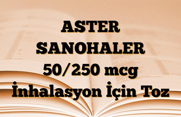 ASTER SANOHALER 50/250 mcg İnhalasyon İçin Toz