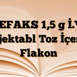 CEFAKS 1,5 g İ.V. Enjektabl Toz İçeren Flakon