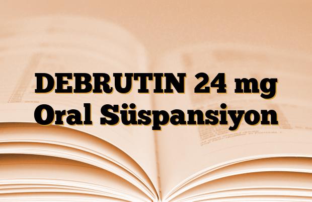 DEBRUTIN 24 mg Oral Süspansiyon