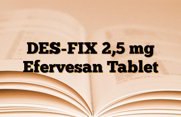 DES-FIX 2,5 mg Efervesan Tablet