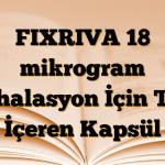 FIXRIVA 18 mikrogram İnhalasyon İçin Toz İçeren Kapsül