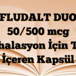 FLUDALT DUO 50/500 mcg İnhalasyon İçin Toz İçeren Kapsül