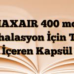 MAXAIR 400 mcg İnhalasyon İçin Toz İçeren Kapsül