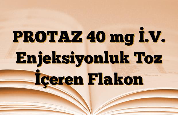 PROTAZ 40 mg İ.V. Enjeksiyonluk Toz İçeren Flakon