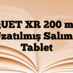 QUET XR 200 mg Uzatılmış Salımlı Tablet