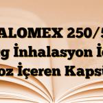 SALOMEX 250/50 mcg İnhalasyon İçin Toz İçeren Kapsül