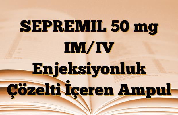 SEPREMIL 50 mg IM/IV Enjeksiyonluk Çözelti İçeren Ampul