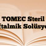 TOMEC Steril Oftalmik Solüsyon