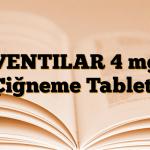VENTILAR 4 mg Çiğneme Tableti