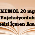 XEMOL 20 mg Enjeksiyonluk Çözelti İçeren Ampul