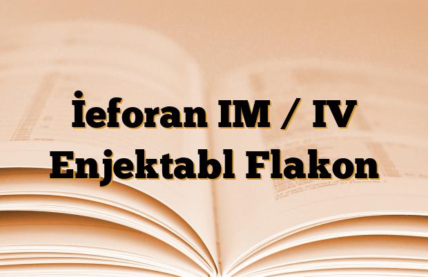 İeforan IM / IV Enjektabl Flakon