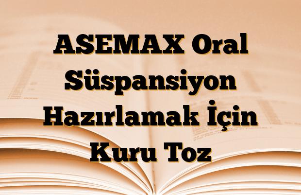 ASEMAX Oral Süspansiyon Hazırlamak İçin Kuru Toz