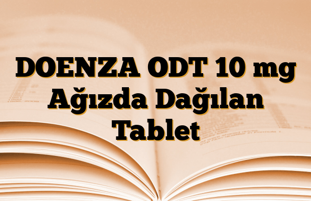 DOENZA ODT 10 mg Ağızda Dağılan Tablet