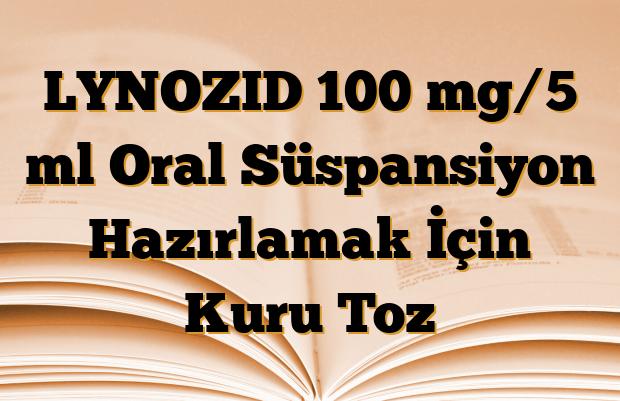 LYNOZID 100 mg/5 ml Oral Süspansiyon Hazırlamak İçin Kuru Toz