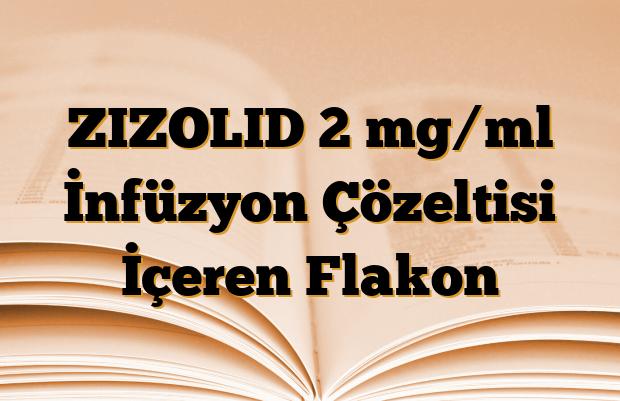 ZIZOLID 2 mg/ml İnfüzyon Çözeltisi İçeren Flakon