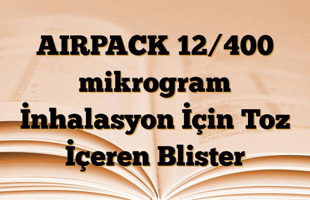 AIRPACK 12/400 mikrogram İnhalasyon İçin Toz İçeren Blister