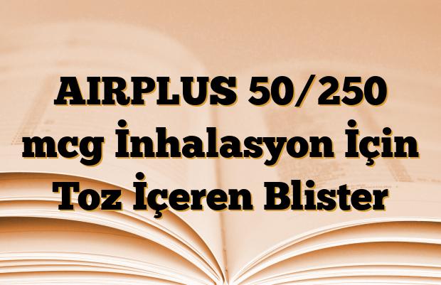 AIRPLUS 50/250 mcg İnhalasyon İçin Toz İçeren Blister