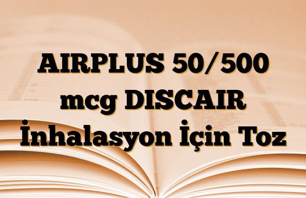 AIRPLUS 50/500 mcg DISCAIR İnhalasyon İçin Toz