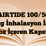 AIRTIDE 100/50 mcg İnhalasyon İçin Toz İçeren Kapsül