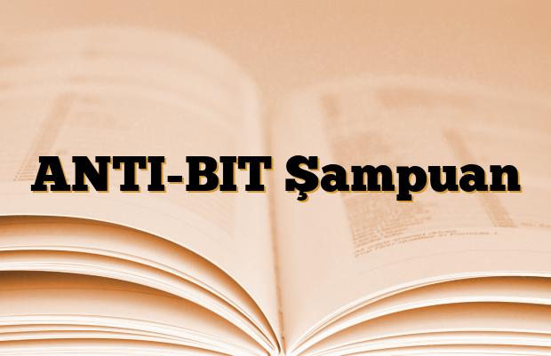 ANTI-BIT Şampuan