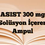 ASIST 300 mg Solüsyon İçeren Ampul