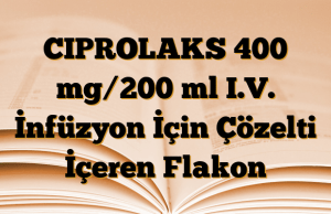 CIPROLAKS 400 mg/200 ml I.V. İnfüzyon İçin Çözelti İçeren Flakon